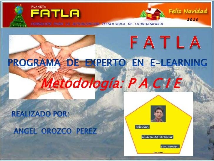 F A T L A<br />Programa  de  experto  en  E-learning<br />Metodología: P A C I E <br />Realizado por:<br />angelorozcopere...