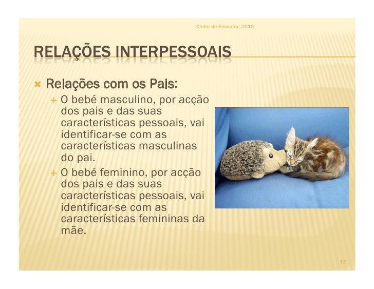 Clube de Filosofia, 2010      Relações   com os Pais:    O bebé masculino, por acção      dos pais e das suas      car...