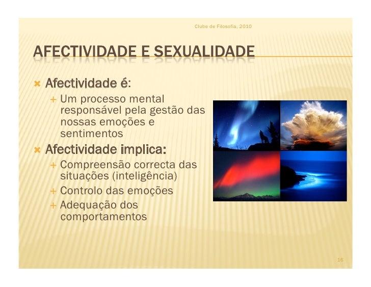 Clube de Filosofia, 2010      Afectividade   é:    Um processo mental     responsável pela gestão das     nossas emoçõ...