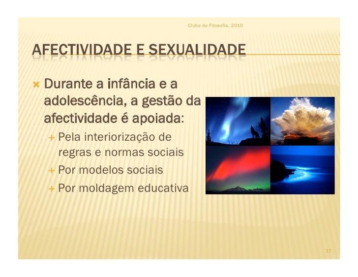 Clube de Filosofia, 2010      Durantea infância e a  adolescência, a gestão da  afectividade é apoiada:    Pela interi...