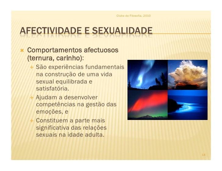 Clube de Filosofia, 2010        Comportamentos afectuosos      (ternura, carinho):       São experiências fundamentais...