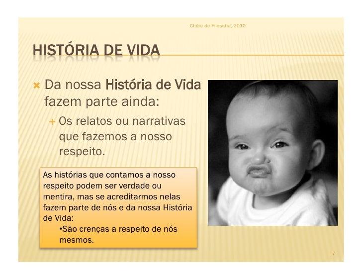 Clube de Filosofia, 2010      Danossa História de Vida   fazem parte ainda:    Os relatos ou narrativas      que fazem...