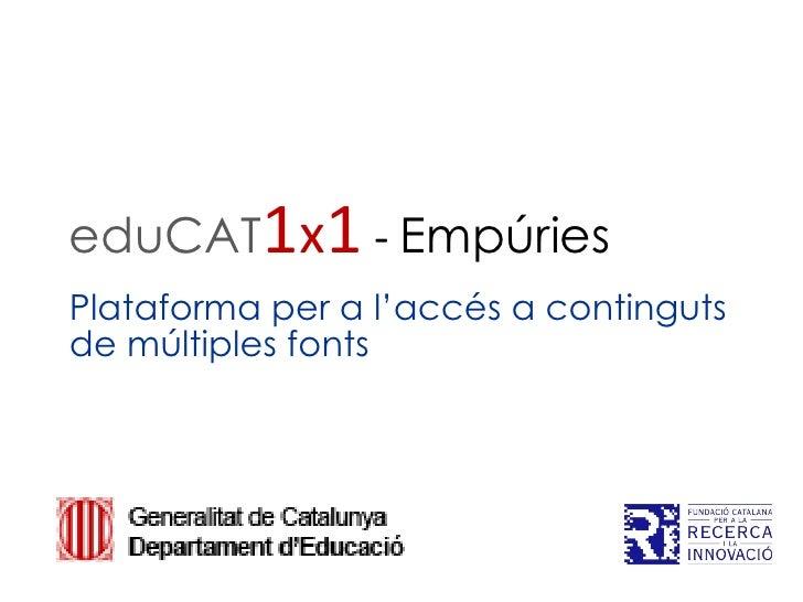 eduCAT   1 x 1  -  Empúries     Plataforma per a l'accés a continguts  de múltiples fonts