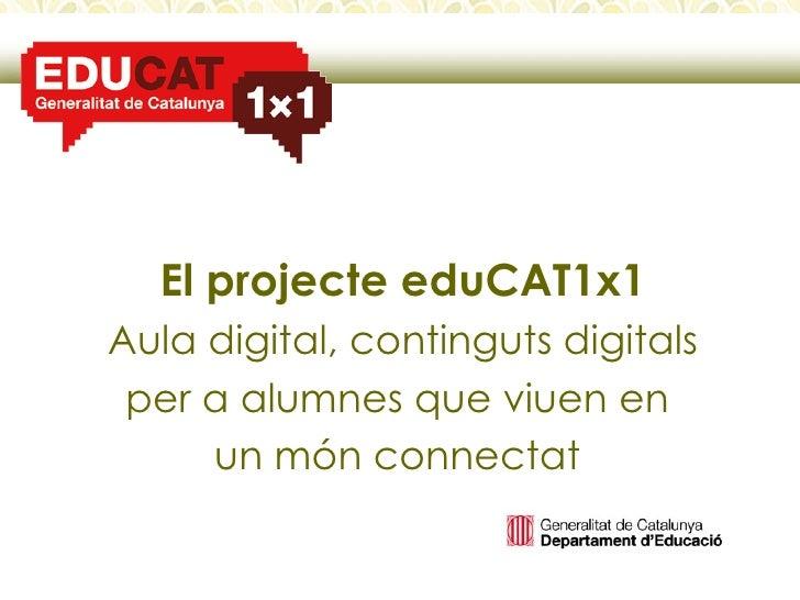 El projecte eduCAT1x1 Aula digital, continguts digitals per a alumnes que viuen en  un món connectat