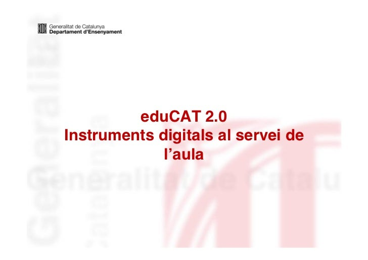 eduCAT 2.0Instruments digitals al servei de             l'aula