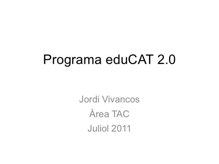 Programa eduCAT 2.0     Jordi Vivancos       Àrea TAC      Juliol 2011