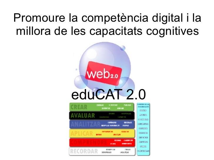 Promoure la competència digital i lamillora de les capacitats cognitives           eduCAT 2.0