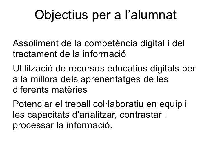 Objectius per a l'alumnatAssoliment de la competència digital i deltractament de la informacióUtilització de recursos educ...