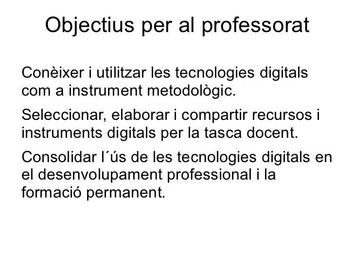 Objectius per al professoratConèixer i utilitzar les tecnologies digitalscom a instrument metodològic.Seleccionar, elabora...