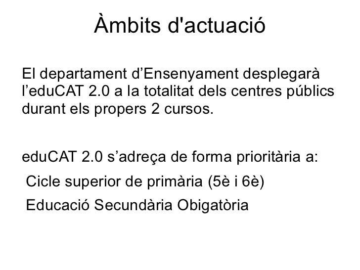 Àmbits dactuacióEl departament d'Ensenyament desplegaràl'eduCAT 2.0 a la totalitat dels centres públicsdurant els propers ...