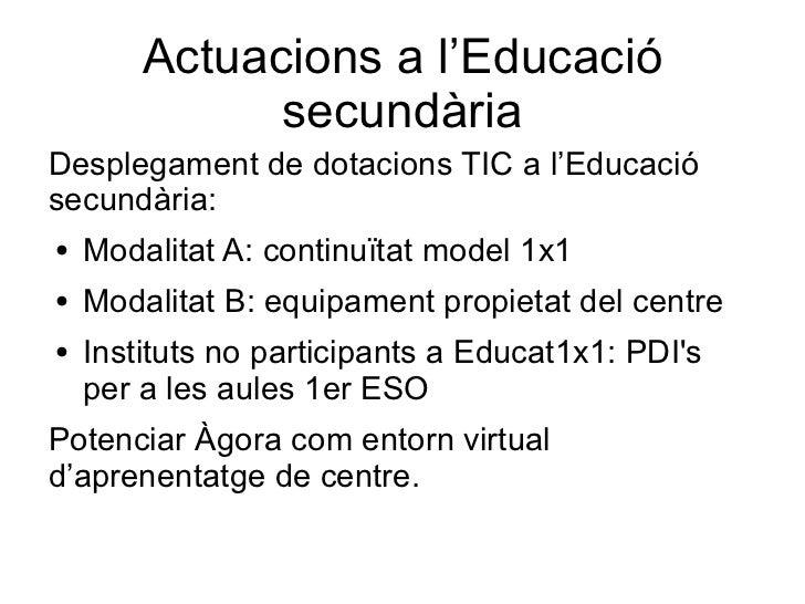Actuacions a l'Educació              secundàriaDesplegament de dotacions TIC a l'Educaciósecundària:●   Modalitat A: conti...