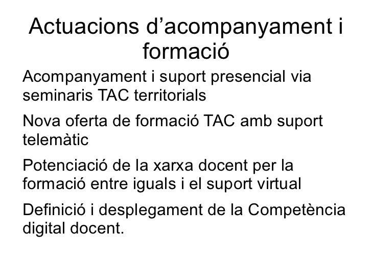 Actuacions d'acompanyament i          formacióAcompanyament i suport presencial viaseminaris TAC territorialsNova oferta d...