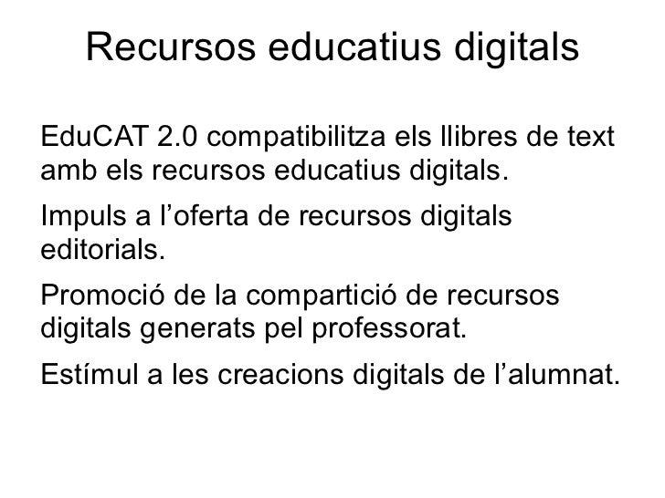 Recursos educatius digitalsEduCAT 2.0 compatibilitza els llibres de textamb els recursos educatius digitals.Impuls a l'ofe...