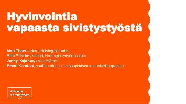 Hyvinvointia vapaasta sivistysty�st� Moa Thors, rektor, Helsingfors arbis Ville Ylikahri, rehtori, Helsingin ty�v�enopisto...