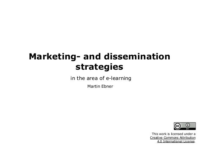 Marketing- and dissemination strategies in the area of e-learning Martin Ebner This work is licensed under a 
