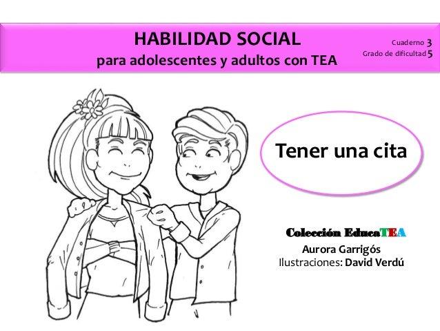 Cuaderno 3 Grado de dificultad 5 HABILIDAD SOCIAL para adolescentes y adultos con TEA Aurora Garrigós Ilustraciones: David...