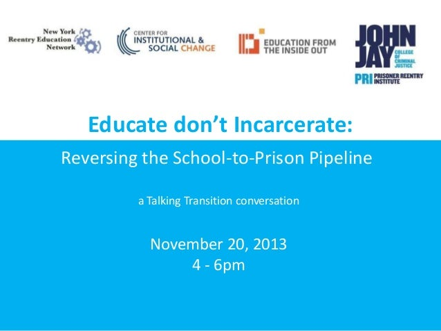 Educate don't Incarcerate: Reversing the School-to-Prison Pipeline a Talking Transition conversation  November 20, 2013 4 ...