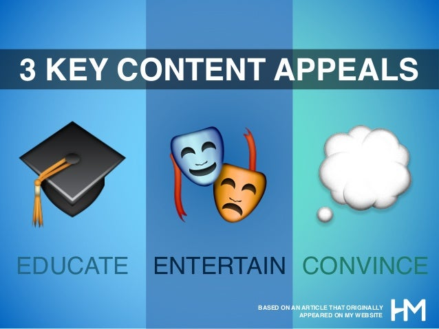 🎓 🎭 💭 3 KEY CONTENT APPEALS EDUCATE ENTERTAIN CONVINCE BASED ON AN ARTICLE THAT ORIGINALLY APPEARED ON MY WEBSITE