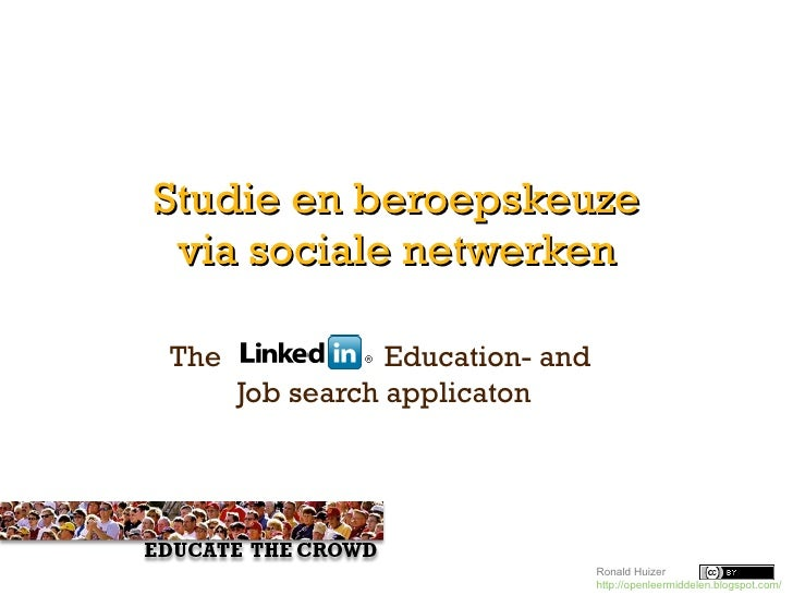 Studie en beroepskeuze via sociale netwerken The  Education- and  Job search applicaton Dit concept heeft deelgenomen aan ...