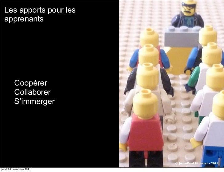 Les apports pour les  apprenants         Coopérer         Collaborer         S'immerger                         © Jean-Pau...