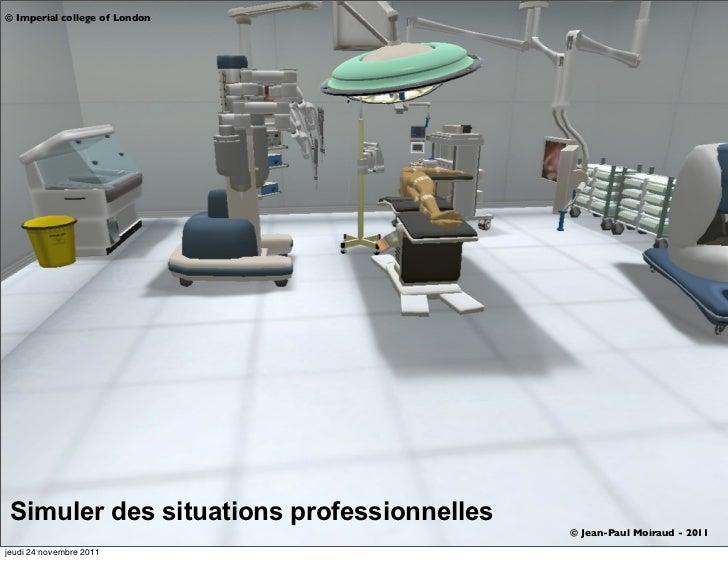 © Imperial college of London Simuler des situations professionnelles                                           © Jean-Paul...