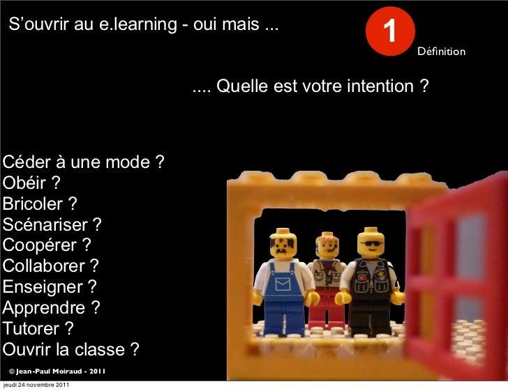 S'ouvrir au e.learning - oui mais ...                                                        1    Définition               ...