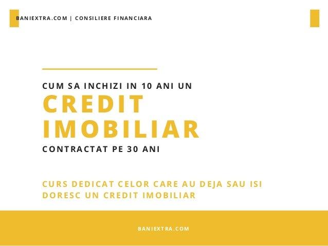 BANIEXTRA.COM | CONSILIERE FINANCIARA BANIEXTRA.COM CREDIT IMOBILIAR CUM SA INCHIZI IN 10 ANI UN CONTRACTAT PE 30 ANI CURS...