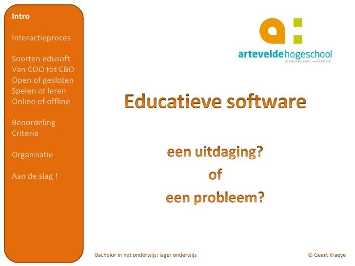 Intro Interactieproces Soorten edusoft  Van COO tot CBO Open of gesloten Spelen of leren Online of offline Beoordeling Cri...