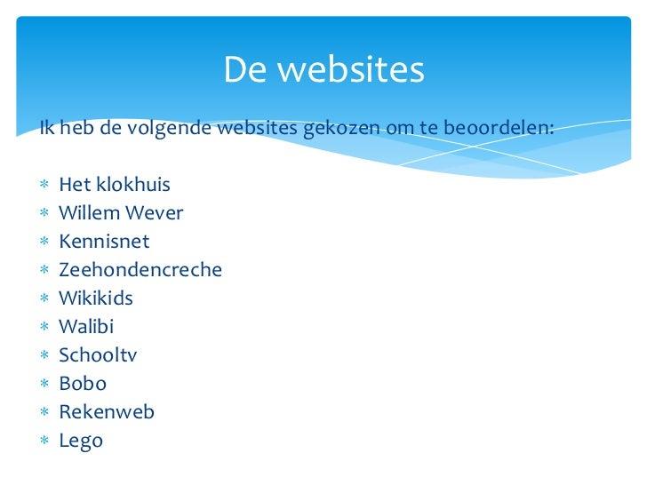 De websitesIk heb de volgende websites gekozen om te beoordelen: Het klokhuis Willem Wever Kennisnet Zeehondencreche Wikik...