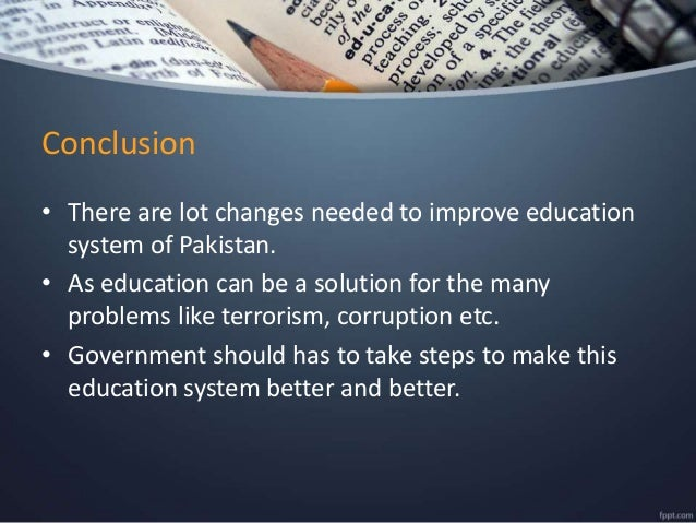 research paper on education system in pakistan Introduction it is mandated in the constitution of pakistan to provide free and compulsory education to all children between the ages of 5-16 years and enhance adult literacy.