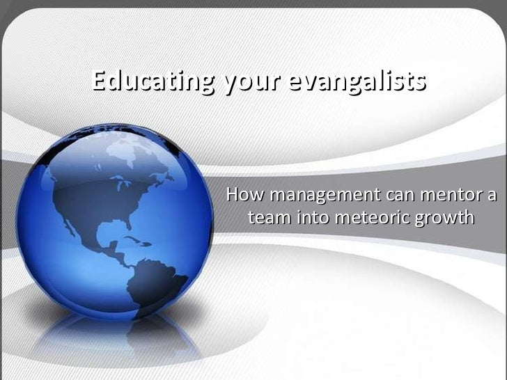 Educating your evangalists How management can mentor a team into meteoric growth