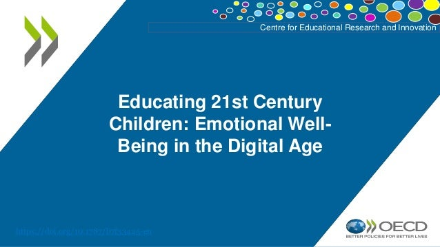 Centre for Educational Research and Innovation https://doi.org/10.1787/b7f33425-en Educating 21st Century Children: Emotio...