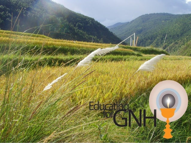 HIS MAJESTY THE FOURTH KING OF BHUTAN • 4th King (1974): GNH rather than GNP should be the yardstick for measuring progres...