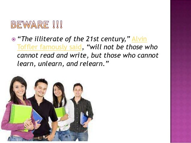 """ """"The  illiterate of the 21st century,"""" Alvin Toffler famously said, """"will not be those who cannot read and write, but th..."""