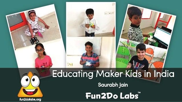 fun2dolabs.org Saurabh Jain Educating Maker Kids in India Fun Do Labs TM 2