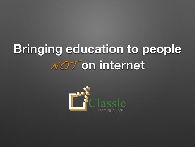 Bringing education to people  NOT on internet