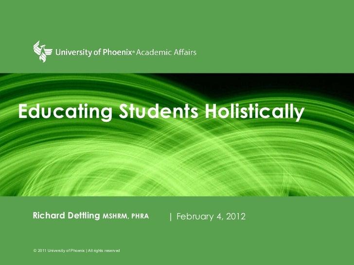 Educating Students Holistically Richard Dettling  MSHRM, PHRA | February 4, 2012