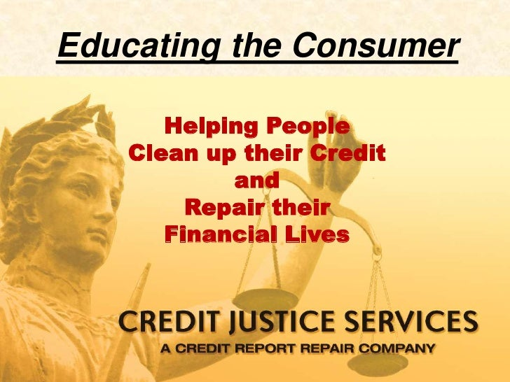 Educating the Consumer        Helping People    Clean up their Credit            and         Repair their       Financial ...