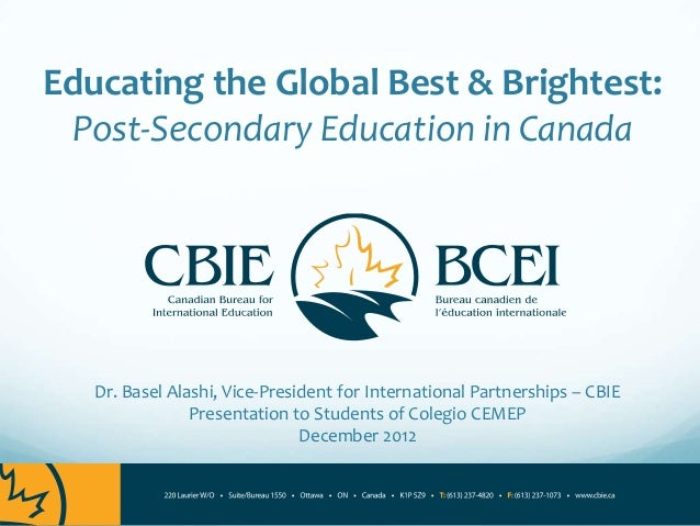 Educating the Global Best & Brightest: Post-Secondary Education in Canada   Dr. Basel Alashi, Vice-President for Internati...