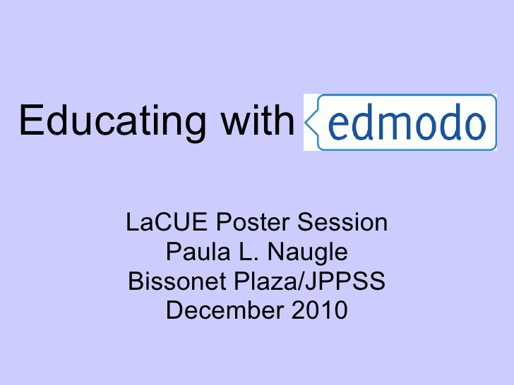 Educating with  LaCUE Poster Session Paula L. Naugle Bissonet Plaza/JPPSS December 2010