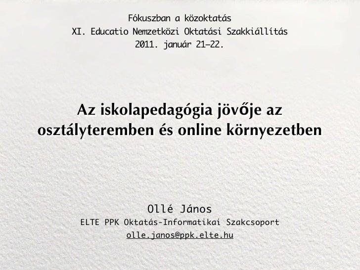 EDUCATIO 2011 - Az iskolapedagógia jövője az osztályteremben és online környezetben