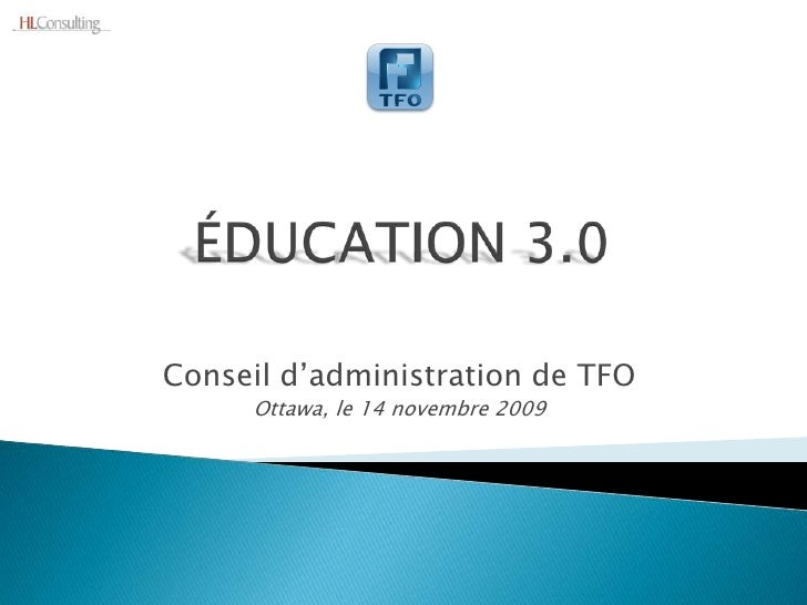 ÉDUCATION 3.0<br />Conseil d'administration de TFO<br />Ottawa, le 14 novembre 2009<br />