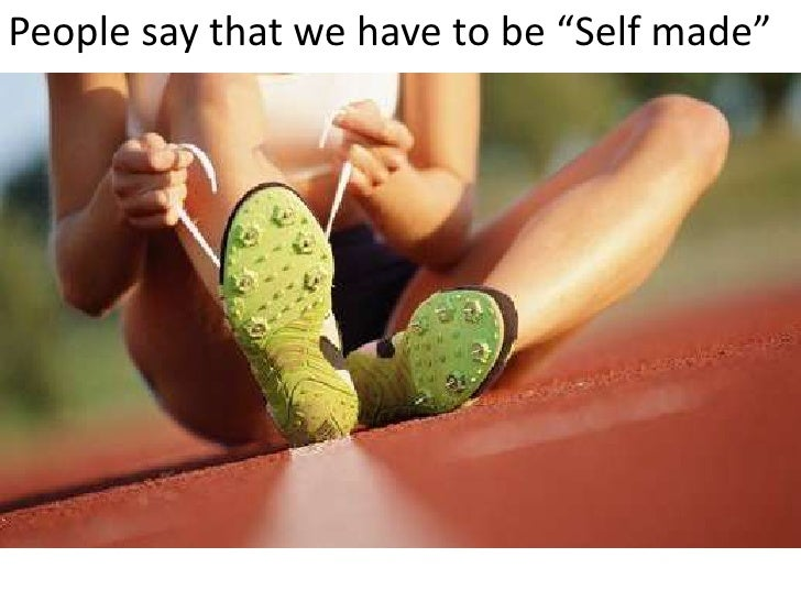 """People say that we have to be """"Self made""""<br />"""
