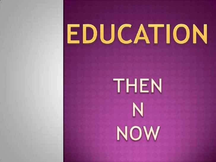 EDUCATION<br />THEN<br />N<br />NOW<br />