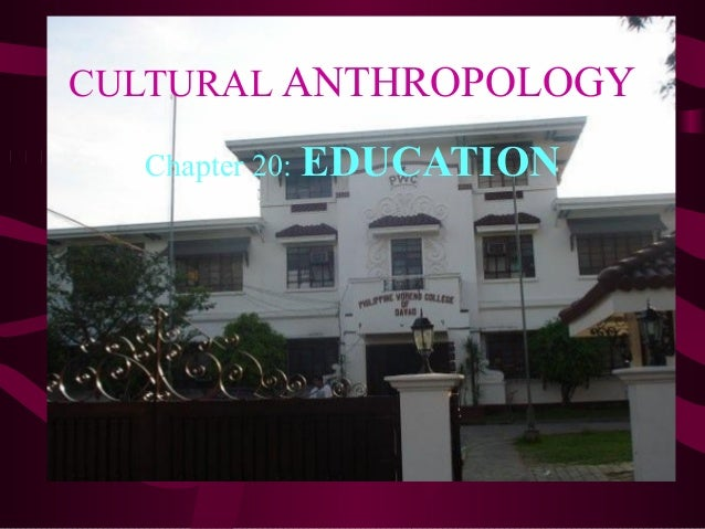 CULTURAL ANTHROPOLOGY Chapter 20: EDUCATION