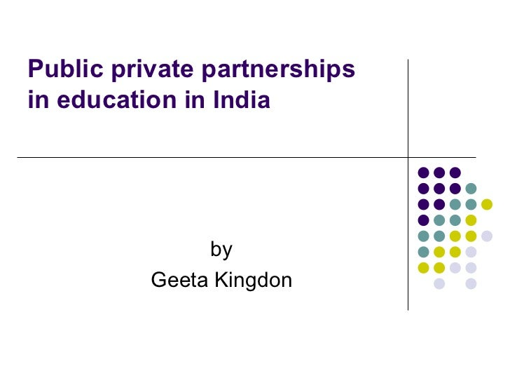 Public private partnerships  in education  in India by Geeta Kingdon