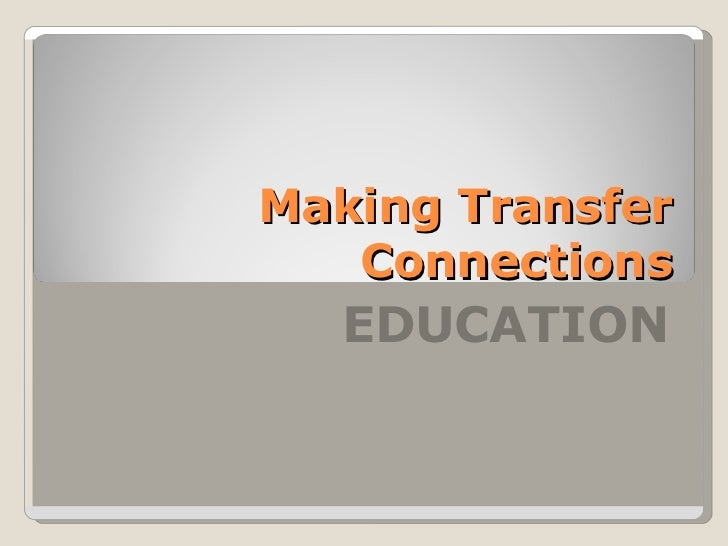 Making Transfer Connections EDUCATION