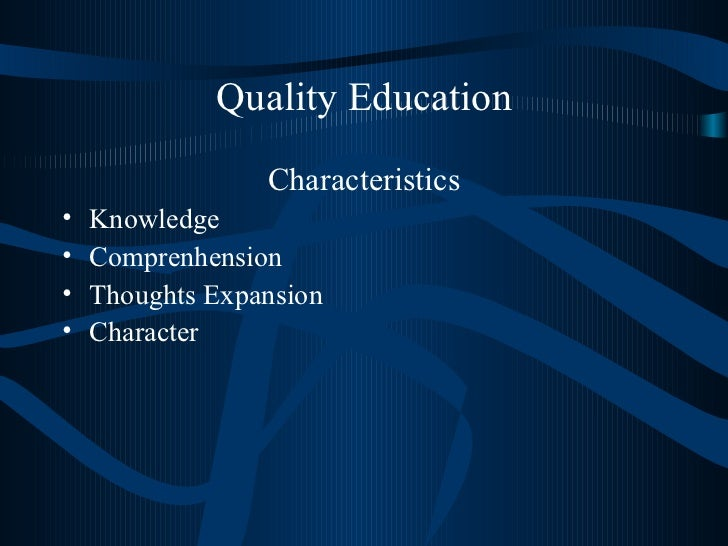 Quality Education <ul><li>Characteristics </li></ul><ul><li>Knowledge  </li></ul><ul><li>Comprenhension  </li></ul><ul><li...