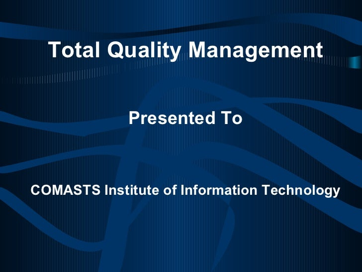 Total Quality Management Presented To COMASTS Institute of Information Technology