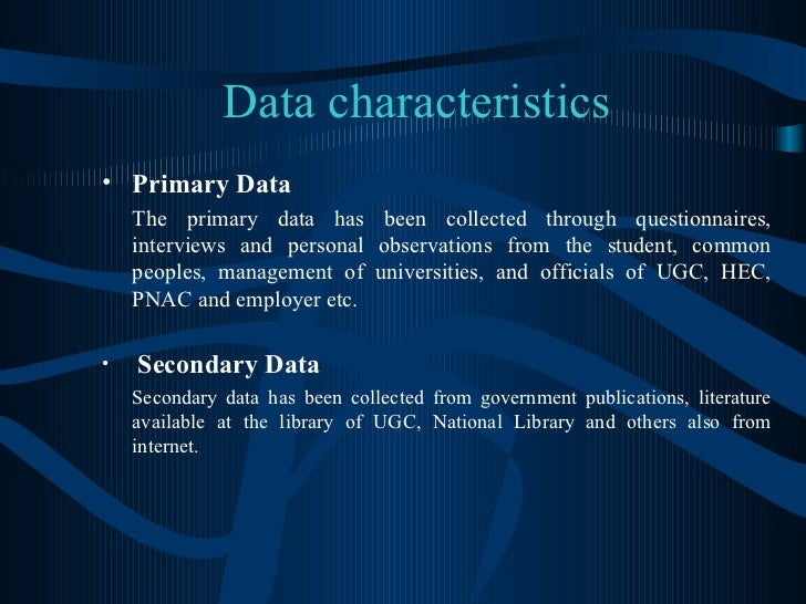Data characteristics <ul><li>Primary Data </li></ul><ul><li>The primary data has been collected through questionnaires, in...